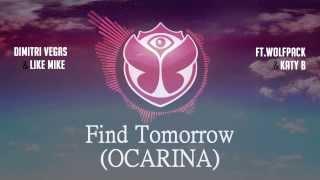 Dimitri Vegas & Like Mike ft.Wolfpack & Katy B - Find Tomorrow (Ocarina) Lyrics