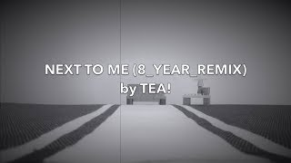 TEA!  - Next to Me (8_YEAR_REMIX)