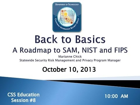 Back to Basics: A Roadmap to SAM, FIPS, and NIST - 2013 CSS Session 8: A PSP Forum