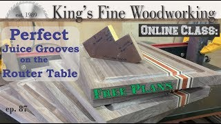 87 - Make Perfect Juice Grooves for Cutting Board on a Router Table with easy Jig and free Plans