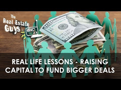 Real Life Lessons - Raising Capital to Fund Bigger Deals