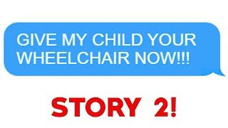 """Download r/Entitledparents - """"Give My Child Your Wheelchair NOW!"""" Story 2! Mp3 and Videos"""