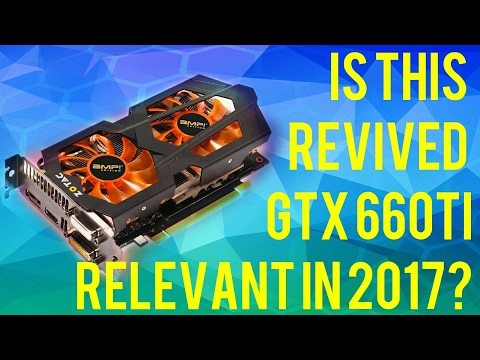 Revived GTX 660Ti - Is it still relevant in 2017?