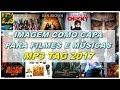 Como por imagem nas miniaturas de filmes e músicas mp3 tag 2017 mp3