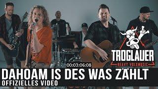 TROGLAUER - DAHOAM IS DES WAS ZÄHLT (Offizielles Video)