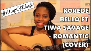korede bello ft tiwa savage romantic cover acupofkhafi