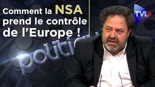 Comment la NSA prend le contrôle de l'Europe ! - Politique-Eco n°236 avec Lionel Bieder - TVL