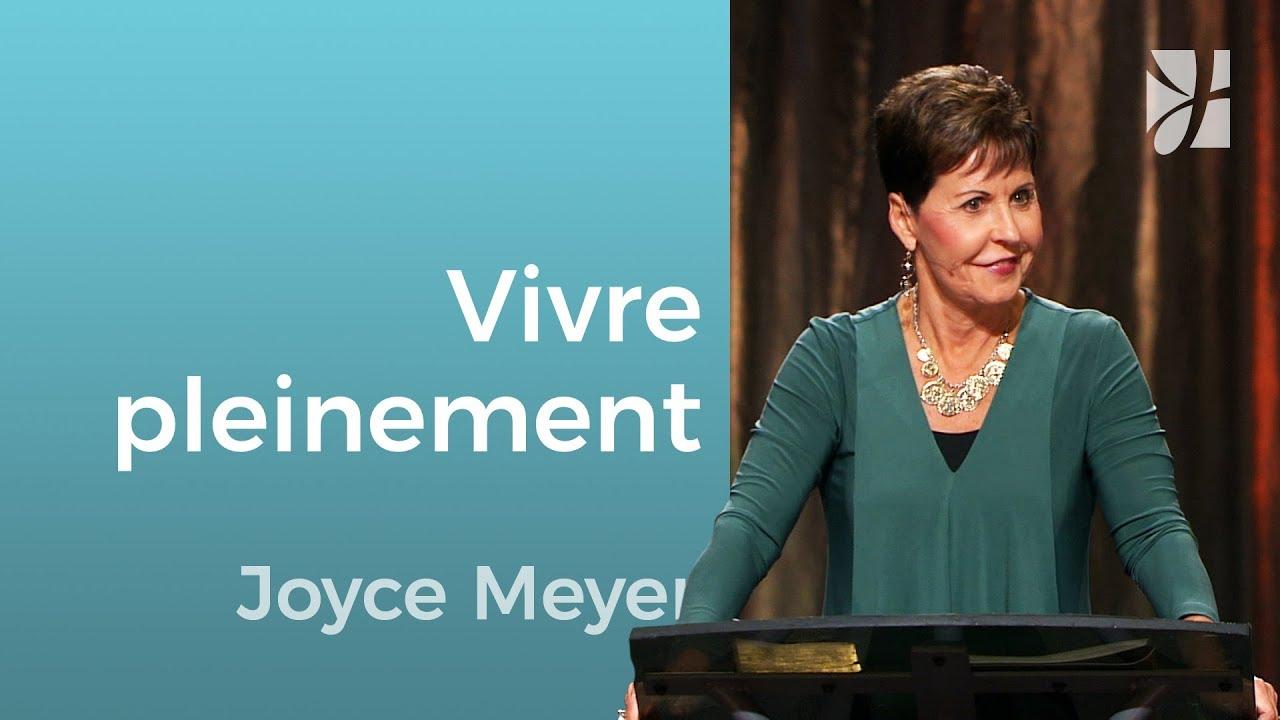 Comment vivre pleinement votre vie - Joyce Meyer - Grandir avec Dieu