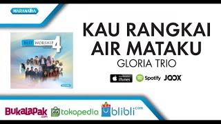 Download Kau Rangkai Air Mataku - Gloria Trio (Audio)