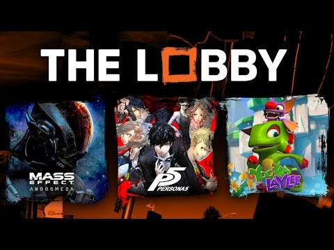 Mass Effect: Andromeda, Persona 5, Yooka-Laylee, Buggy AAA Games - The Lobby [Full Episode]