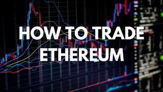 CwK #3: How To Trade Ethereum - Cryptocurrency To Watch