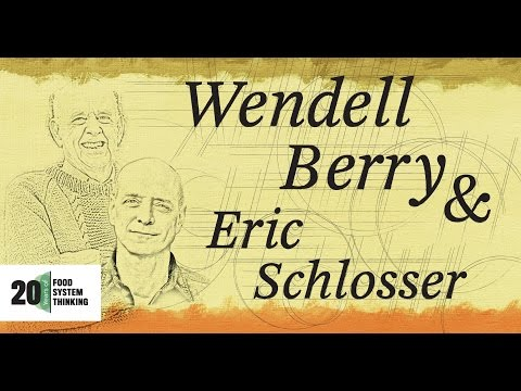 Wendell Berry and Eric Schlosser: The World-Ending Fire