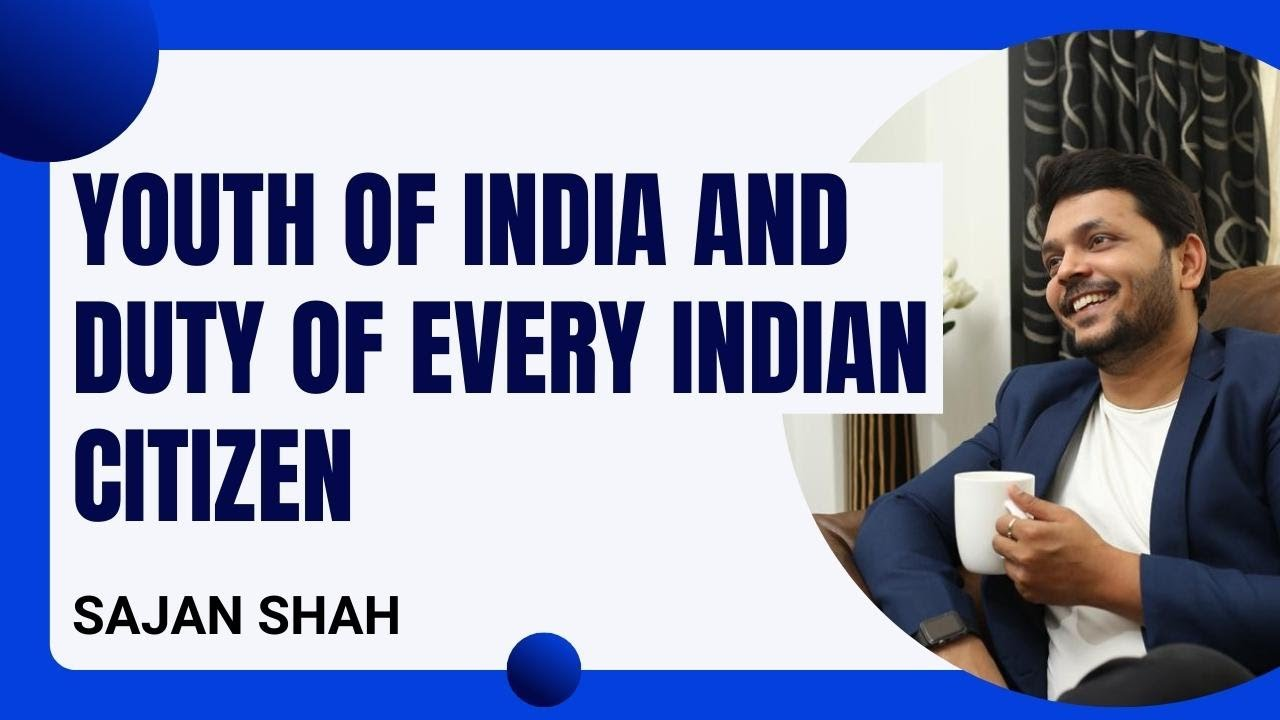 Most Inspirational Video on the Youth of India and duty of every INDIAN Citizen by Sajan Shah