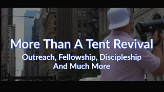 More Than A Tent Revival - Outreach, Fellowship, Discipleship And Much More