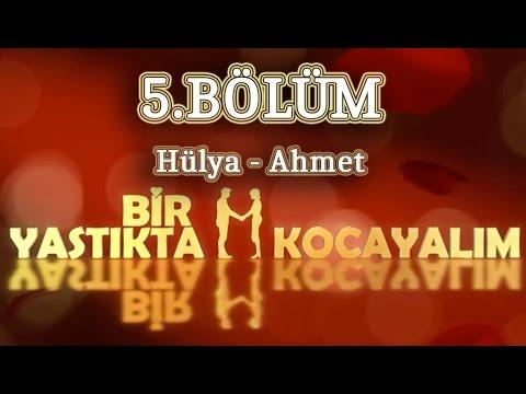 Bir Yastıkta Kocayalım 5.Bölüm - Hülya & Ahmet