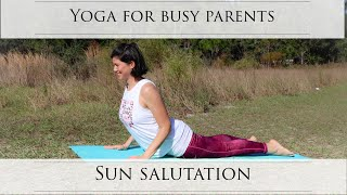 Yoga for Busy Parents: Sun Salutations to Start your Day
