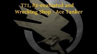 GDICommand - World of Tanks - T71, Re-evaluated and Wrecking! Ace Tanker (Gameplay and Commentary)