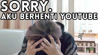 Sorry. Aku Berhenti Youtube