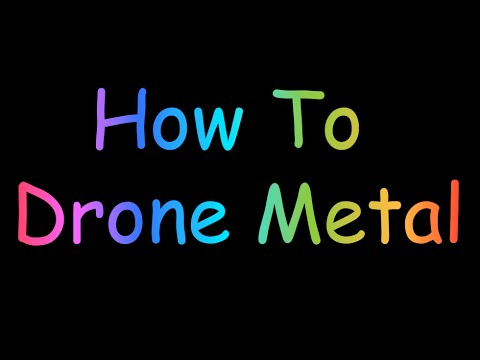 How To: Drone Metal