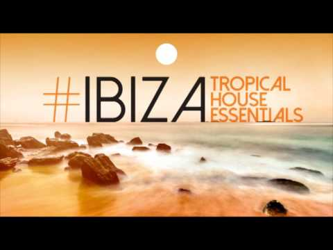IBIZA - Tropical House Anthems- Continuous Mix - Full Set - Mix 2017