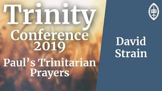 Trinity Conference - 2019 | Paul's Trinitarian Prayers - David Strain