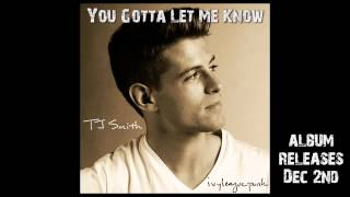 TJ Smith - You Gotta Let Me Know (Album Preview)