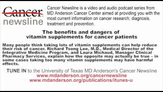 The benefits and dangers of vitamin supplements for cancer patients