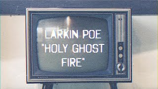 Larkin Poe | Holy Ghost Fire (Official Video)