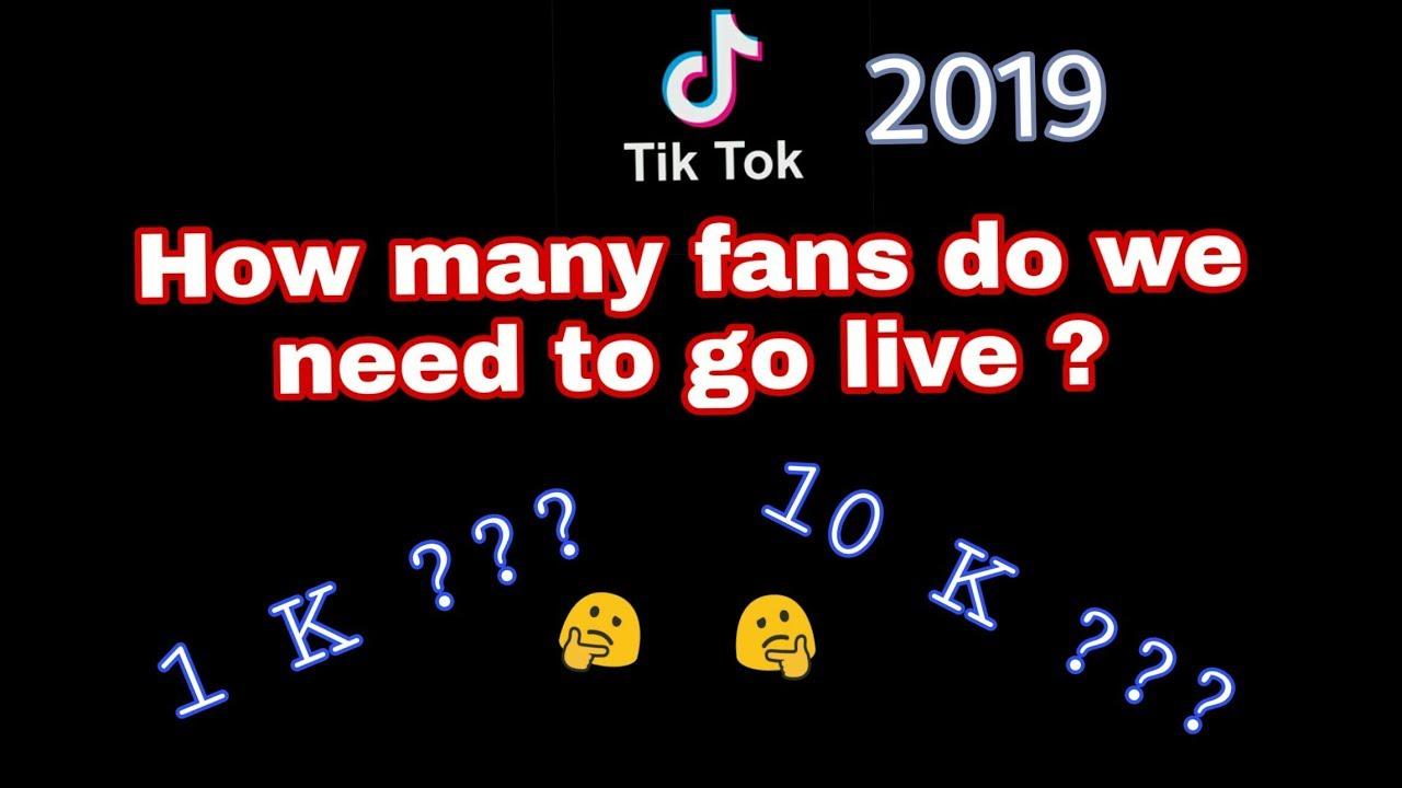 HOW MANY FANS DO YOU NEED TO GO LIVE ON TIKTOK FOR IOS/ANDROID ? (2019)