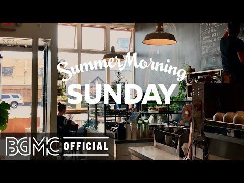 SUNDAY SUMMER MORNING JAZZ: Positive Bossa Nova & Jazz Music Radio for Great Weekend
