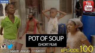 POT OF SOUP - Short Film Mark Angel Comedy Episode 100