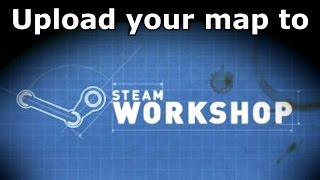 How to upload your map to the Steam Workshop