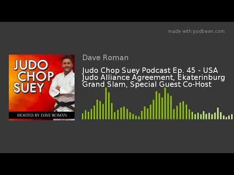 Judo Chop Suey Podcast Ep. 45 - USA Judo Alliance Agreement, Ekaterinburg Grand Slam, Special Guest
