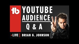 YouTube Audience Q&A - Hosted by Brian G. Johnson