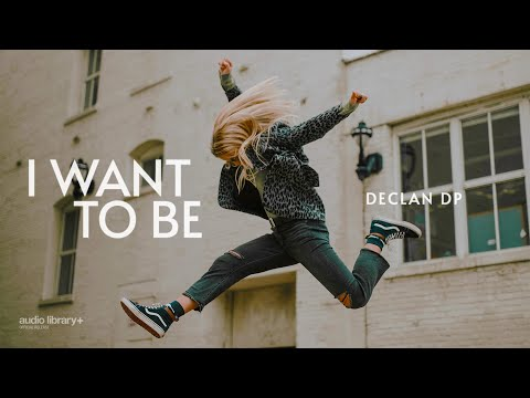 I Want To Be - Declan DP [Audio Library Release]