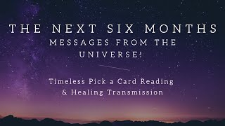 THE NEXT SIX MONTHS - Messages from the Universe - Love, Self-Love & Success❤️ - Pick a Card