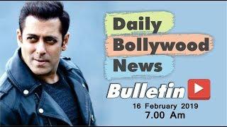 Latest Hindi Entertainment News From Bollywood | Salman Khan | 16 February 2019 | 07:00 AM