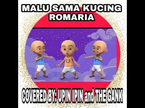 "MALU SAMA KUCING ""ROMARIA"" Covered By: UPIN IPIN And The GANK"
