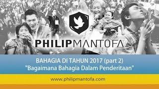 Kotbah Philip Mantofa : Bagaimana Bahagia Di Tahun 2017 (Part2)