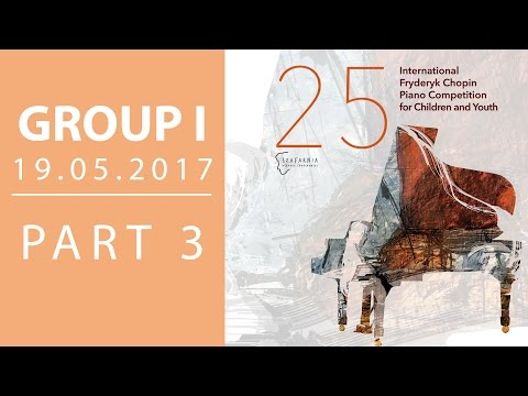 The 25. International Fryderyk Chopin Piano Competition For Children - Group 1 Part 3 - 19.05.2017