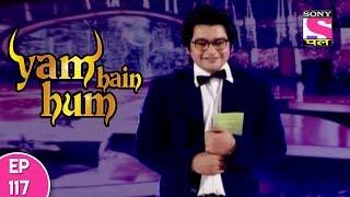 Yam Hain Hum - यम हैं हम - Episode 117 - 7th December, 2017