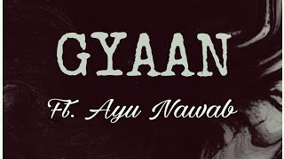 GYAAN - AYU NAWAB | HIPHOP MUSIC