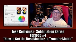 Jose Rodriguez   Sublimation Series Episode #4 How to Get the Best Monitor to Transfer Match