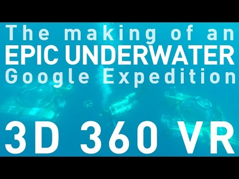 The Making Of An Epic Underwater 3D 360 VR Google Expedition