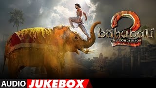 Baahubali - The Conclusion Jukebox | Bahubali 2 Jukebox | Prabhas,Rana,Anushka Shetty,SS Rajamouli