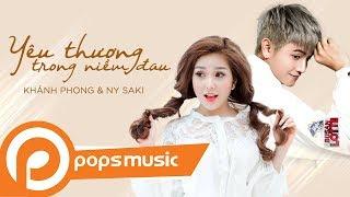Yêu Thương Trong Niềm Đau | Khánh Phong, Ny Saki, Nhất Đăng (MV Official)