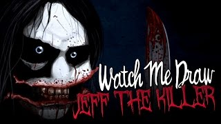 Watch Me Draw: Jeff the Killer