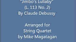 """Jimbo's Lullaby"" (L. 113 No. 2) for String Quartet"