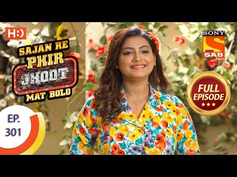 Sajan Re Phir Jhoot Mat Bolo – Ep 301 – Full Episode – 23rd July, 2018