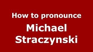 how to pronounce michael straczynski american english us pronouncenames com